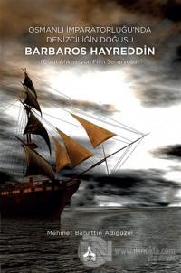 Osmanlı İmparatorluğu'nda Denizciliğin Doğuşu Barbaros Hayreddin