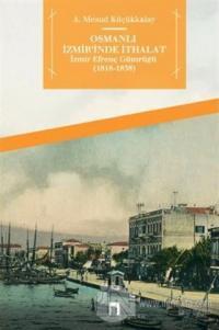 Osmanlı İzmir'inde İthalat - İzmir Efrenç Gümrüğü (1818- 1838)