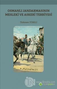Osmanlı Jandarmasının Mesleki ve Askeri Terbiyesi