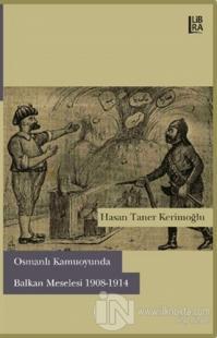 Osmanlı Kamuoyunda Balkan Meselesi (1908-1914)