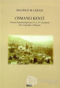 Osmanlı Kenti Osmanlı İmparatorluğu'nda 18. ve 19. Yüzyıllarda Kent Uygarlığı ve Mimarisi