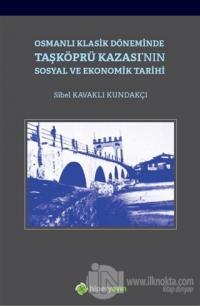 Osmanlı Klasik Döneminde Taşköprü Kazası'nın Sosyal ve Ekonomik Tarihi