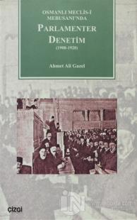 Osmanlı Meclisi-i Mebusanında Parlamenter Denetim (1908-1920)
