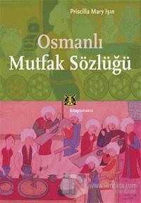 Osmanlı Mutfak Sözlüğü %20 indirimli Priscilla Mary Işın