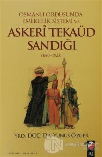 Osmanlı Ordusunda Emeklilik Sistemi ve Askeri Tekaüd Sandığı (1865-1923)
