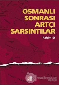 Osmanlı Sonrası Artçı Sarsıntılar %25 indirimli Rahim Er