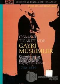 Osmanlı Ticaretinde Gayri Müslimler Kapitülasyonlar Avrupa Tüccarları Beratlı Tüccarlar Hayriye Tüccarları (1750-1839)