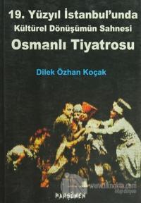 Osmanlı Tiyatrosu - 19. Yüzyıl İstanbul'unda Kültürel Dönüşümün Sahnesi