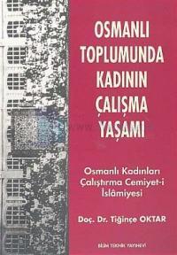 Osmanlı Toplumunda Kadının Çalışma YaşamıOsmanlı Kadınları Çalıştırma Cemiyet-i İslamiyesi
