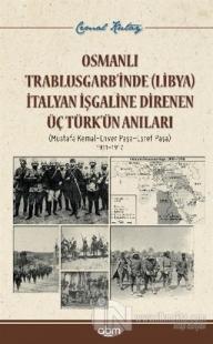 Osmanlı Trablusgarb'inde (Libya) İtalyan İşgaline Direnen Üç Türk'ün Anıları