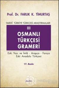 Osmanlı Türkçesi Grameri 3 Eski Yazı ve İmla, Arapça, Farsça, Eski Anadolu Türkçesi Tarihi Türkiye Türkçesi Araştırmaları