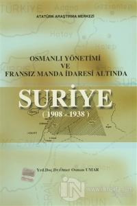 Osmanlı Yönetimi ve Fransız Manda İdaresi Altında Suriye (1908 - 1938)