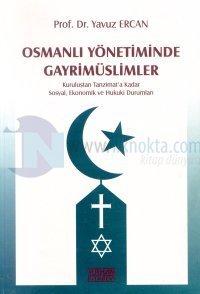 Osmanlı Yönetiminde GayrimüslimlerKuruluştan Tanzimat'a Kadar Sosyal, Ekonomik ve Hukuki Durumları