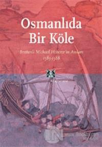 Osmanlı'da Bir Köle Brettenli Michael Bretten'in Anıları 1585-1588