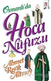 Osmanlı'da Hoca Nüfuzu Ahmet Refik Altınay
