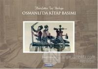 Osmanlı'da Kitap Basımı / Hurufattan Taş Baskıya (Ciltli)