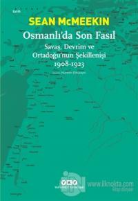 Osmanlı'da Son Fasıl-Savaş, Devrim Ve Ortadoğu'nun Şekillenişi 1908 -