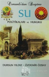 Osmanlı'dan Bugüne Su Politikaları ve Hukuku
