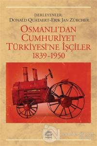 Osmanlı'dan Cumhuriyet Türkiye'sine İşçiler