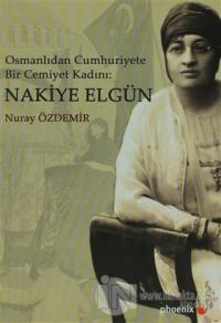 Osmanlıdan Cumhuriyete Bir Cemiyet Kadını: Nakiye Elgün