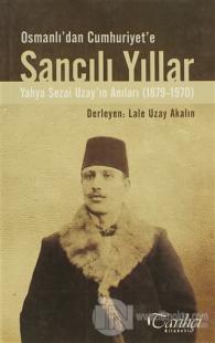 Osmanlı'dan Cumhuriyet'e Sancılı Yıllar