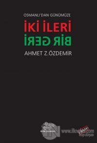 Osmanlı'dan Günümüze İki İleri Bir Geri