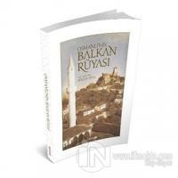 Osmanlı'nın Balkan Rüyası