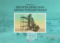 Osmanlı'nın Hicaz'da Deniz Suyu Arıtma Tesisleri Projesi (Ciltli)