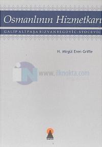 Osmanlının Hizmetkarı Galip Ali Paşa Rızvanbegovic-Stocevic
