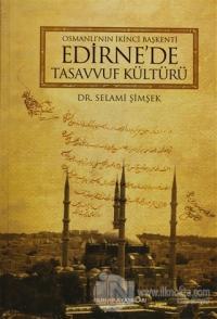 Osmanlı'nın İkinci Başkenti Edirne'de Tasavvuf Kültürü (Ciltli)