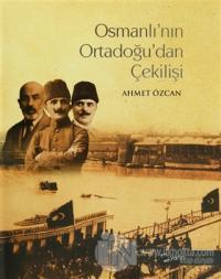 Osmanlı'nın Ortadoğu'dan Çekilişi (Ciltli)