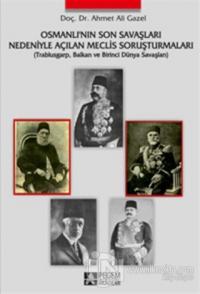 Osmanlı'nın Son Savaşları Nedeniyle Açılan Meclis Soruşturmaları