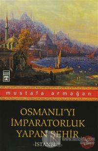 Osmanlı'yı İmparatorluk Yapan Şehir İstanbul