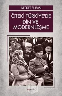 Öteki Türkiye'de Din ve Modernleşme Necdet Subaşı