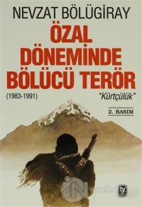 """Özal Döneminde Bölücü Terör """"Kürtçülük"""" (1983-1991)"""