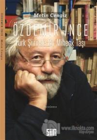 Özdemir İnce: Türk Şiirinde Bir Mihenk Taşı