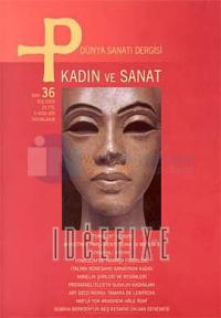 P Dünya Sanatı Dergisi Sayı: 36Kadın ve Sanat
