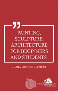 Painting, Sculpture, Architecture for Beginners and Students