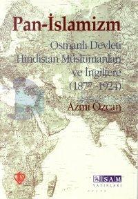 Pan - İslamizmOsmanlı Devleti Hindistan Müslümanları ve İngiltere (1877 - 1924)