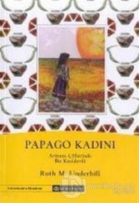 Papago Kadını  Arizona Çöllerinde Bir Kızılderili