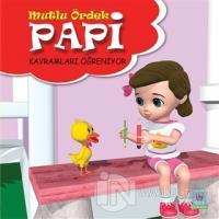 Papi Kavramları Öğreniyor - Mutlu Ördek