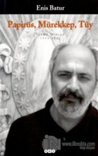 Papirüs, Mürekkep, Tüy Seçme Şiirler 1973-2002 Enis Batur
