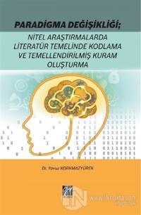 Paradigma Değişikliği: Nitel Araştırmalarda Literatür Temelinde Kodlama ve Temellendirilmiş Kuram Oluşturma