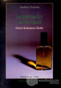 Parfümün Erotizmi Güzel Kokuların Tarihi