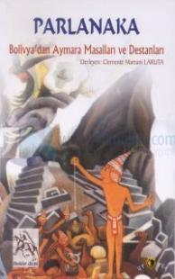 Parlanaka Bolivya'dan Aymara Masalları ve Destanları