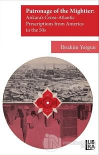 Patronage of the Mightier: Ankara's Cross-Atlantic Prescriptions from Amerika in the 50s