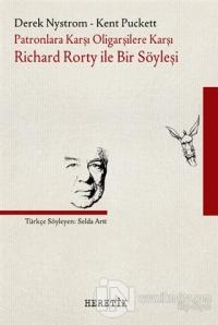 Patronlara Karşı, Oligarşilere Karşı: Richard Rorty ile Bir Söyleşi
