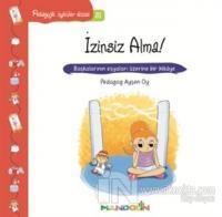 Pedagojik Öyküler 31 - İzinsiz Alma!