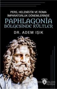 Pers Helenistik ve Roma İmparatorluk Dönemlerinde Paphlagonia Bölgesinde Kültler
