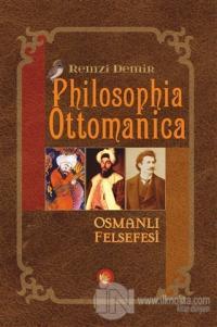 Philosophia Ottomanica - Osmanlı Felsefesi %10 indirimli Remzi Demir